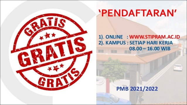 'PENDAFTARAN' 1). ONLINE : WWW.STIPRAM.AC.ID 2). KAMPUS : SETIAP HARI KERJA 08.00 – 16.00 WIB PMB 2021/2022