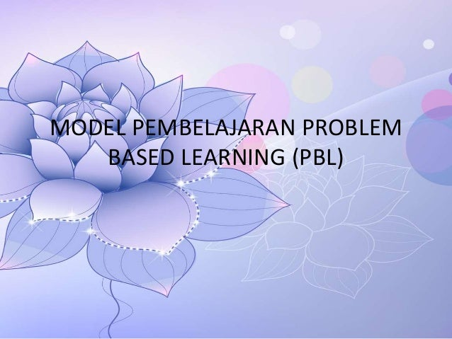 MODEL PEMBELAJARAN PROBLEM BASED LEARNING (PBL)