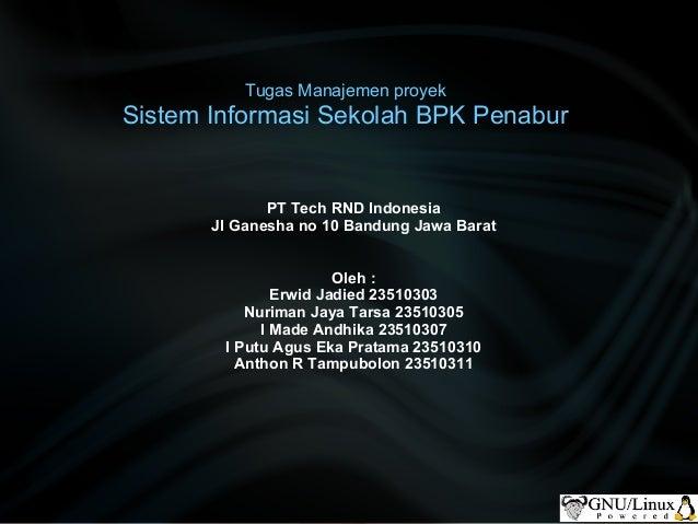 Tugas Manajemen proyekSistem Informasi Sekolah BPK Penabur              PT Tech RND Indonesia       Jl Ganesha no 10 Bandu...