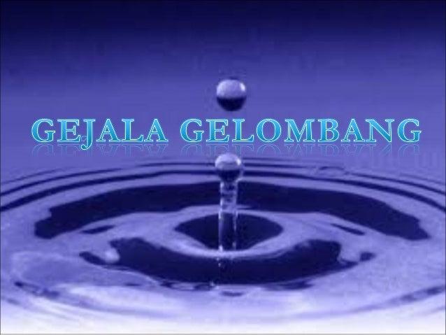 GELOMBANG   Gelombang adalah getaran yang    merambatkan energi dari satu tempat    ketempat yang lain, baik melalui medi...