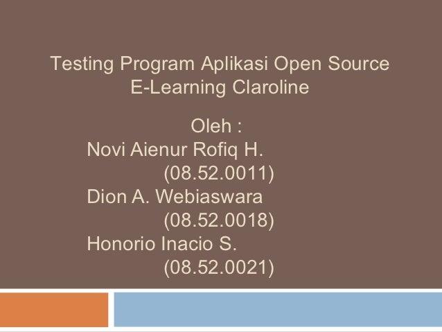Testing Program Aplikasi Open Source         E-Learning Claroline               Oleh :   Novi Aienur Rofiq H.           (0...