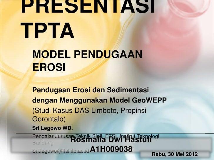 PRESENTASITPTAMODEL PENDUGAANEROSIPendugaan Erosi dan Sedimentasidengan Menggunakan Model GeoWEPP(Studi Kasus DAS Limboto,...