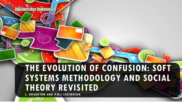 THE EVOLUTION OF CONFUSION: SOFT SYSTEMS METHODOLOGY AND SOCIAL THEORY REVISITEDL. HOUGHTON AND P.W.J LEDINGTON