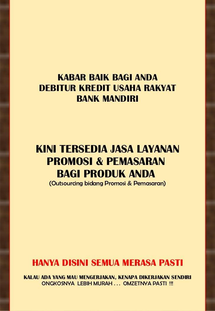 KABAR BAIK BAGI ANDA DEBITUR KREDIT USAHA RAKYAT BANK MANDIRI KINI TERSEDIA JASA LAYANAN PROMOSI & PEMASARAN  BAGI PRODUK ...