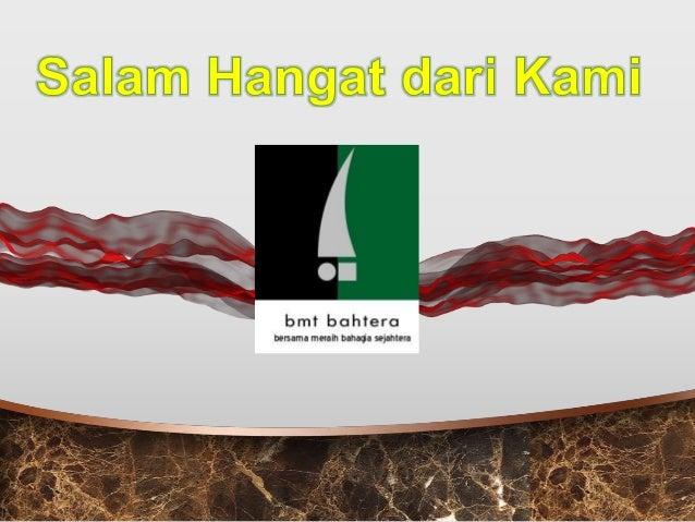 1. Legalitas : 2. Alamat : Jl. Maskumambang 17 Bandung 3. Telepon : 02276391177 4. Email : bmt.bahtera2012@gmail.com 5. We...