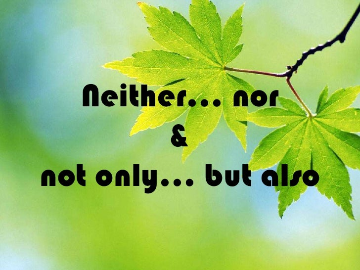 Neither… nor        &not only… but also