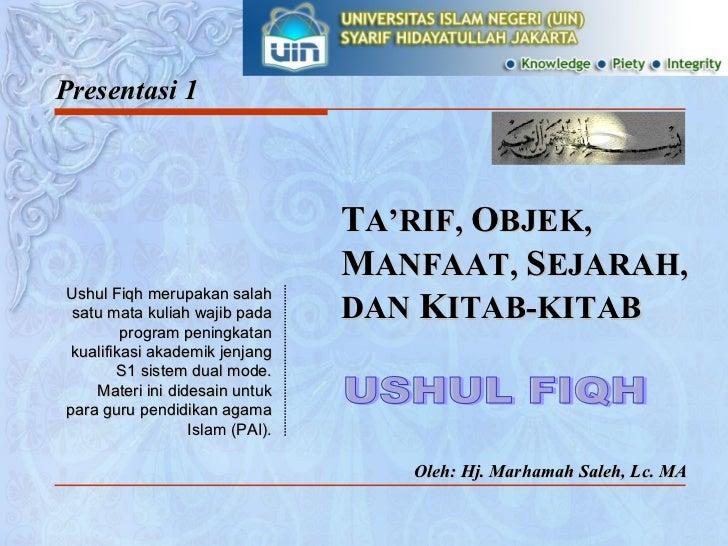 Presentasi 1 Oleh: Hj. Marhamah Saleh, Lc. MA Ushul Fiqh merupakan salah satu mata kuliah wajib pada program peningkatan k...