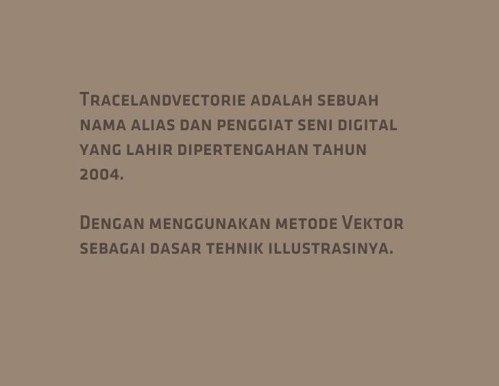 Tracelandvectorie adalah sebuahnama alias dan penggiat seni digitalyang lahir dipertengahan tahun2004.Dengan menggunakan m...