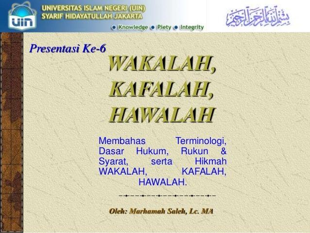WAKALAH, KAFALAH, HAWALAH Membahas Terminologi, Dasar Hukum, Rukun & Syarat, serta Hikmah WAKALAH, KAFALAH, HAWALAH. Oleh:...