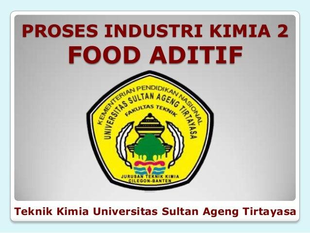 PROSES INDUSTRI KIMIA 2        FOOD ADITIFTeknik Kimia Universitas Sultan Ageng Tirtayasa