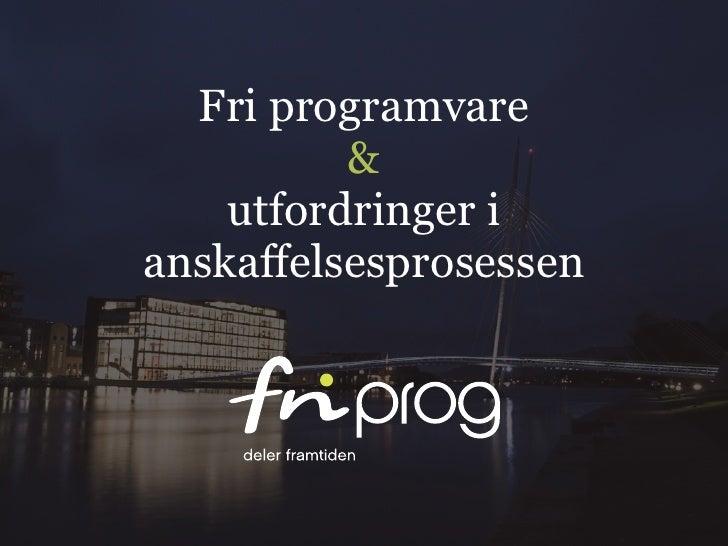 Fri programvare           &     utfordringer i anskaffelsesprosessen