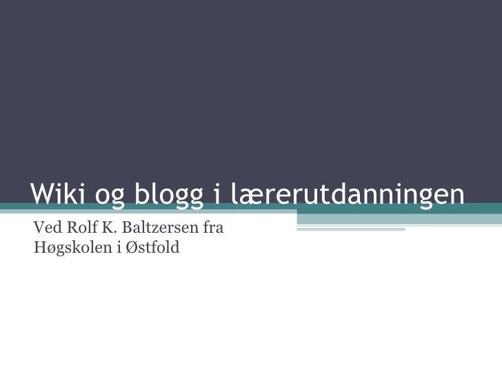 Wiki og blogg i lærerutdanningen Ved Rolf K. Baltzersen fra Høgskolen i Østfold