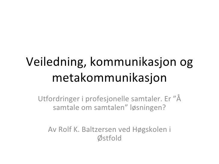 """Veiledning, kommunikasjon og metakommunikasjon Utfordringer i profesjonelle samtaler. Er """"Å samtale om samtalen"""" løsningen..."""