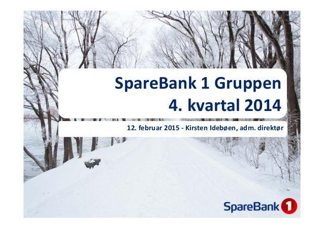 SpareBank1Gruppen 4.kvartal2014 12.februar2015‐ KirstenIdebøen,adm.direktør