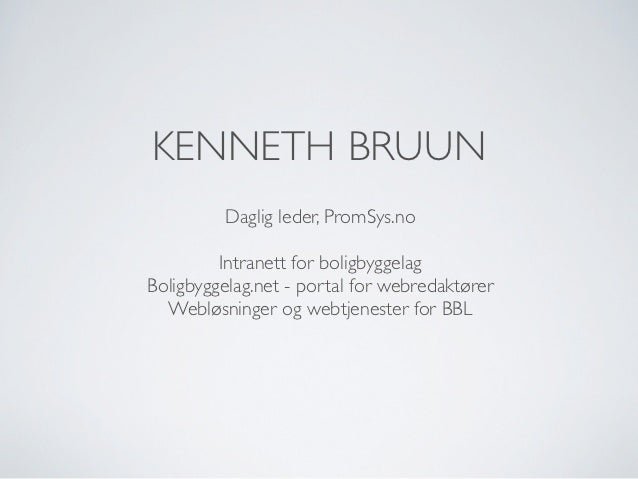 KENNETH BRUUN         Daglig leder, PromSys.no         Intranett for boligbyggelagBoligbyggelag.net - portal for webredakt...