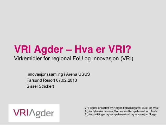 VRI Agder – Hva er VRI?Virkemidler for regional FoU og innovasjon (VRI)     Innovasjonssamling i Arena USUS     Farsund Re...