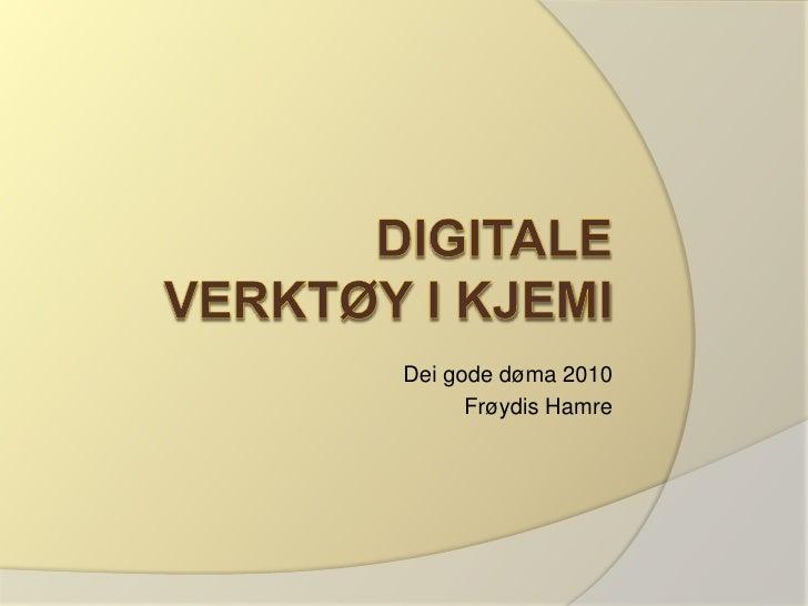 Digitale verktøy i kjemi<br />Dei gode døma 2010<br />Frøydis Hamre<br />