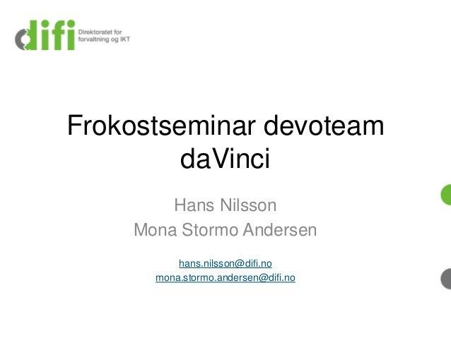 Frokostseminar devoteam daVinci Hans Nilsson Mona Stormo Andersen hans.nilsson@difi.no mona.stormo.andersen@difi.no