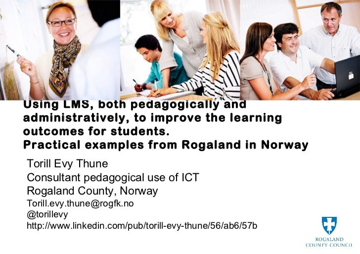 Using LMS, both pedagogically andadministratively, to improve the learningoutcomes for students.Practical examples from Ro...