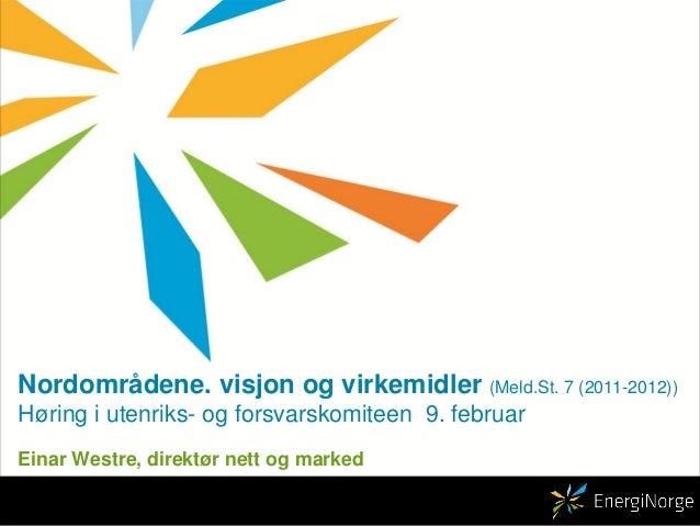 Nordområdene. visjon og virkemidler (Meld.St. 7 (2011-2012)) Høring i utenriks- og forsvarskomiteen 9. februar Einar Westr...