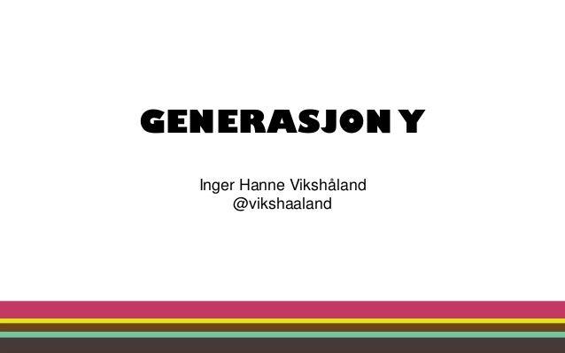 GENERASJON Y Inger Hanne Vikshåland @vikshaaland