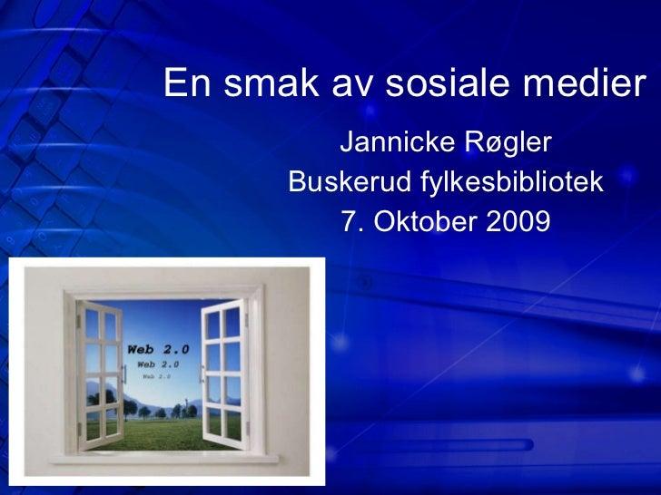 En smak av sosiale medier Jannicke Røgler Buskerud fylkesbibliotek 7. Oktober 2009