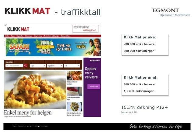 Sammenlignbare nettsider for Klikk Mat  Nettsider  Mnd. dekning  Mnd dekning i %  Klikk - Mat  496 000  12,8%  Dinmat.no  ...
