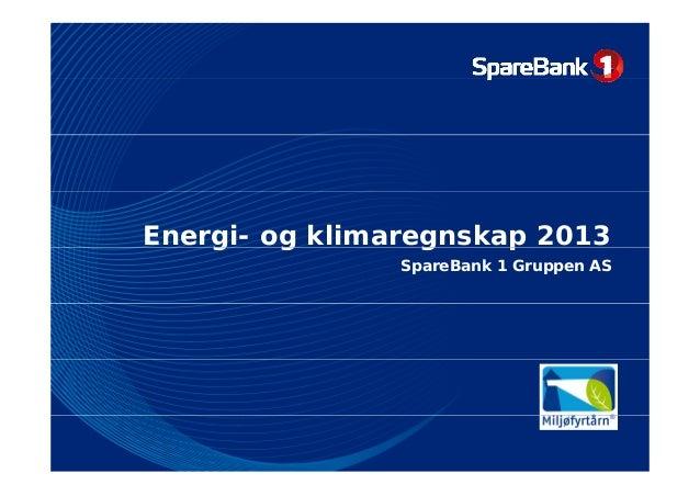Energi- og klimaregnskap 2013 g g g p SpareBank 1 Gruppen AS