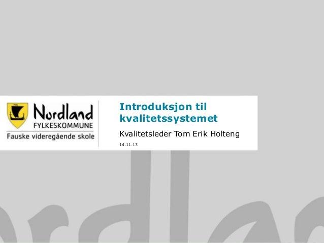 Introduksjon til kvalitetssystemet Kvalitetsleder Tom Erik Holteng 14.11.13
