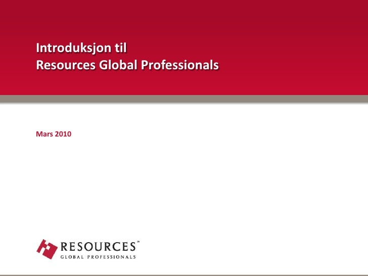 Introduksjon til Resources Global Professionals    Mars 2010