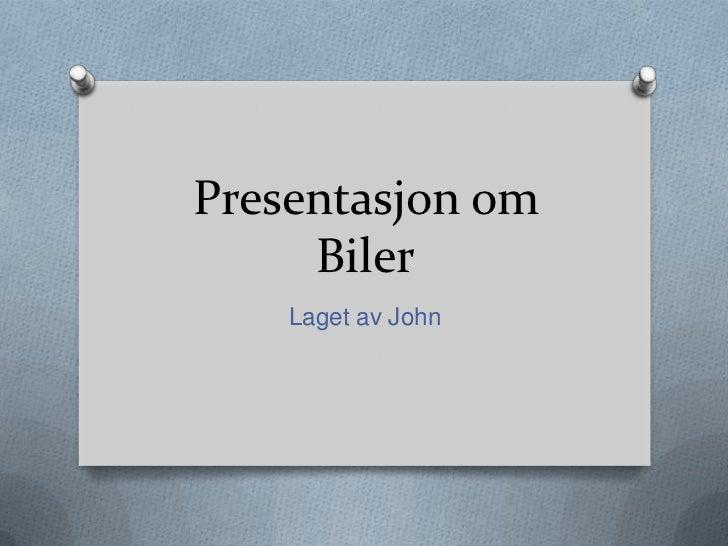 Presentasjon om     Biler    Laget av John