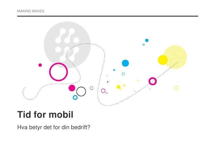 Tid for mobil<br />Hvabetyrdet for din bedrift?<br />
