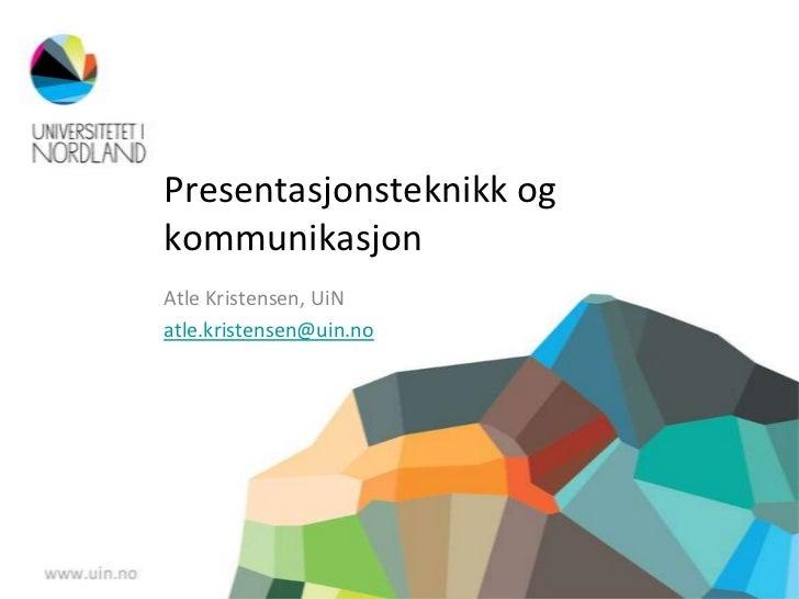 Presentasjonsteknikk ogkommunikasjonAtle Kristensen, UiNatle.kristensen@uin.no