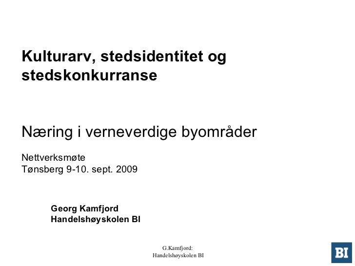 Kulturarv, stedsidentitet og stedskonkurranse  Næring i verneverdige byområder Nettverksmøte Tønsberg 9-10. sept. 2009 G...