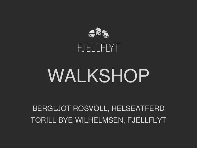 WALKSHOP BERGLJOT ROSVOLL, HELSEATFERD TORILL BYE WILHELMSEN, FJELLFLYT