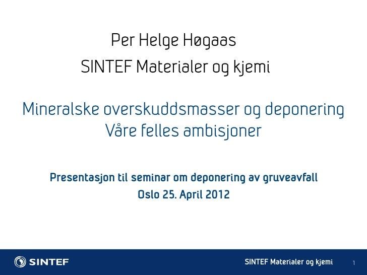 Per Helge Høgaas         SINTEF Materialer og kjemiMineralske overskuddsmasser og deponering           Våre felles ambisjo...