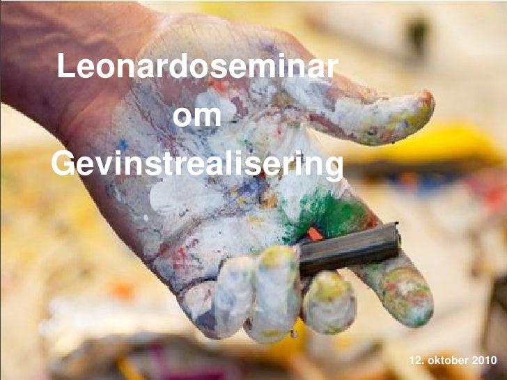 Leonardoseminar        om Gevinstrealisering                          12. oktober 2010