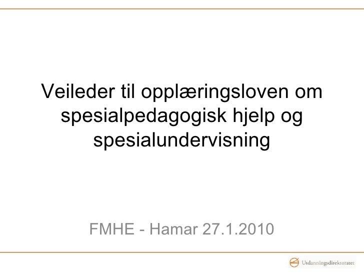 Veileder til opplæringsloven om spesialpedagogisk hjelp og spesialundervisning FMHE - Hamar 27.1.2010