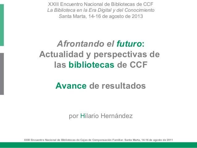 XXIII Encuentro Nacional de Bibliotecas de CCF La Biblioteca en la Era Digital y del Conocimiento Santa Marta, 14-16 de ag...