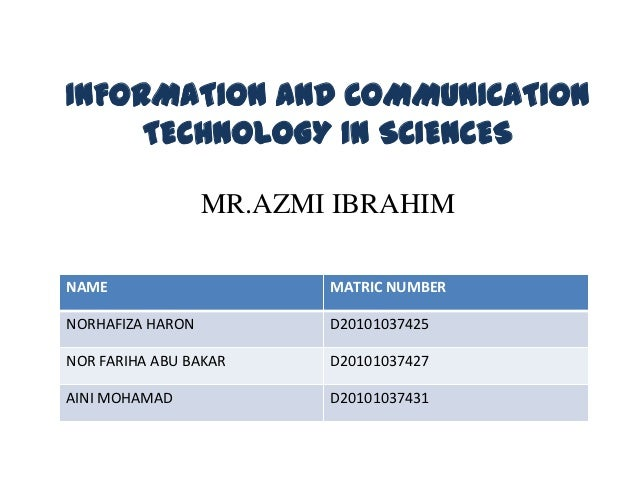INFORMATION AND COMMUNICATION     TECHNOLOGY IN SCIENCES                  MR.AZMI IBRAHIMNAME                     MATRIC N...