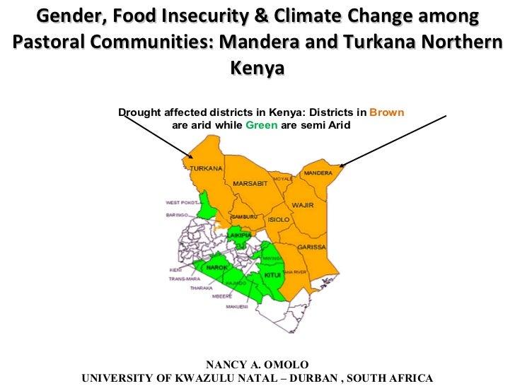 Gender, Food Insecurity & Climate Change among Pastoral Communities: Mandera and Turkana Northern Kenya NANCY A. OMOLO UNI...