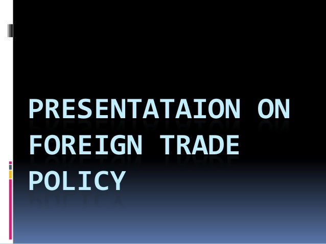 PRESENTATAION ONFOREIGN TRADEPOLICY