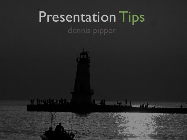Presentation Tips    dennis pipper
