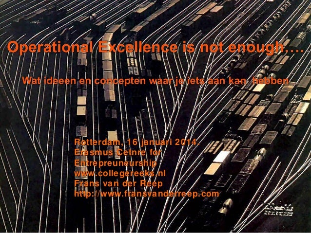 Rotterdam, 16 januari 2014. Erasmus Cetnre for Entrepreuneurship www.collegereeks.nl Frans van der Reep http://www.fransva...
