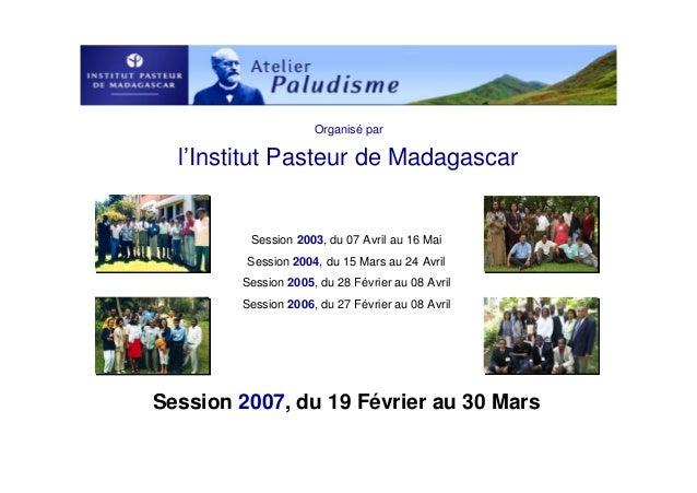 Organisé parl'Institut Pasteur de MadagascarSession 2003, du 07 Avril au 16 MaiSession 2004, du 15 Mars au 24 AvrilSession...