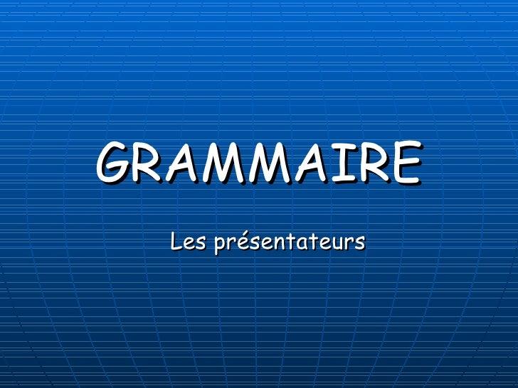 GRAMMAIRE Les présentateurs