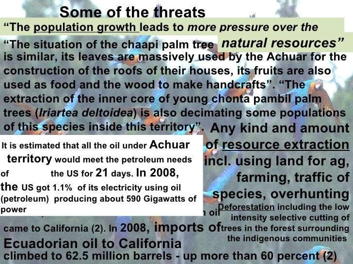 Some of the threats . Any kind and amount of  resource extraction  incl. using land for ag, farming, traffic of species, o...