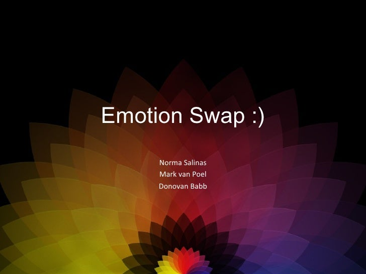 Emotion Swap :) Norma Salinas Mark van Poel Donovan Babb