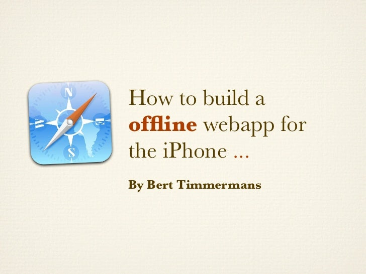 How to build a offline webapp for the iPhone ... By Bert Timmermans