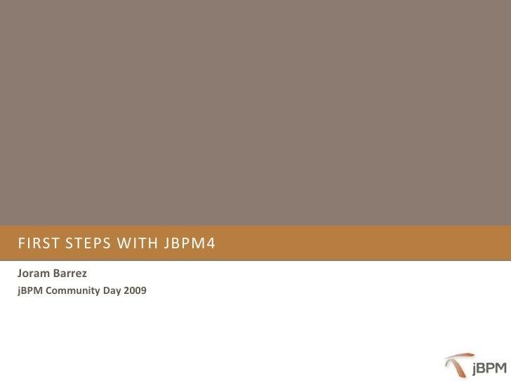 FIRST STEPS WITH JBPM4 Joram Barrez jBPM Community Day 2009